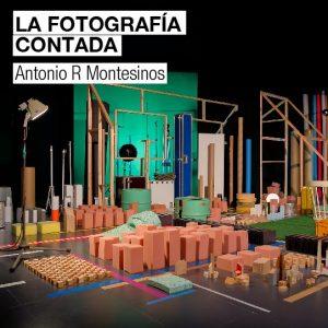 Antonio R Montesinos fotografía contada